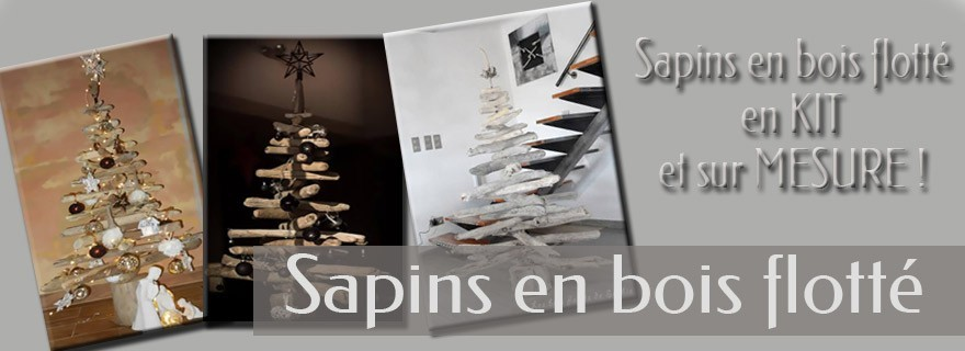 sapins en bois flott en kit et sur mesure les bois flott s de sophie. Black Bedroom Furniture Sets. Home Design Ideas